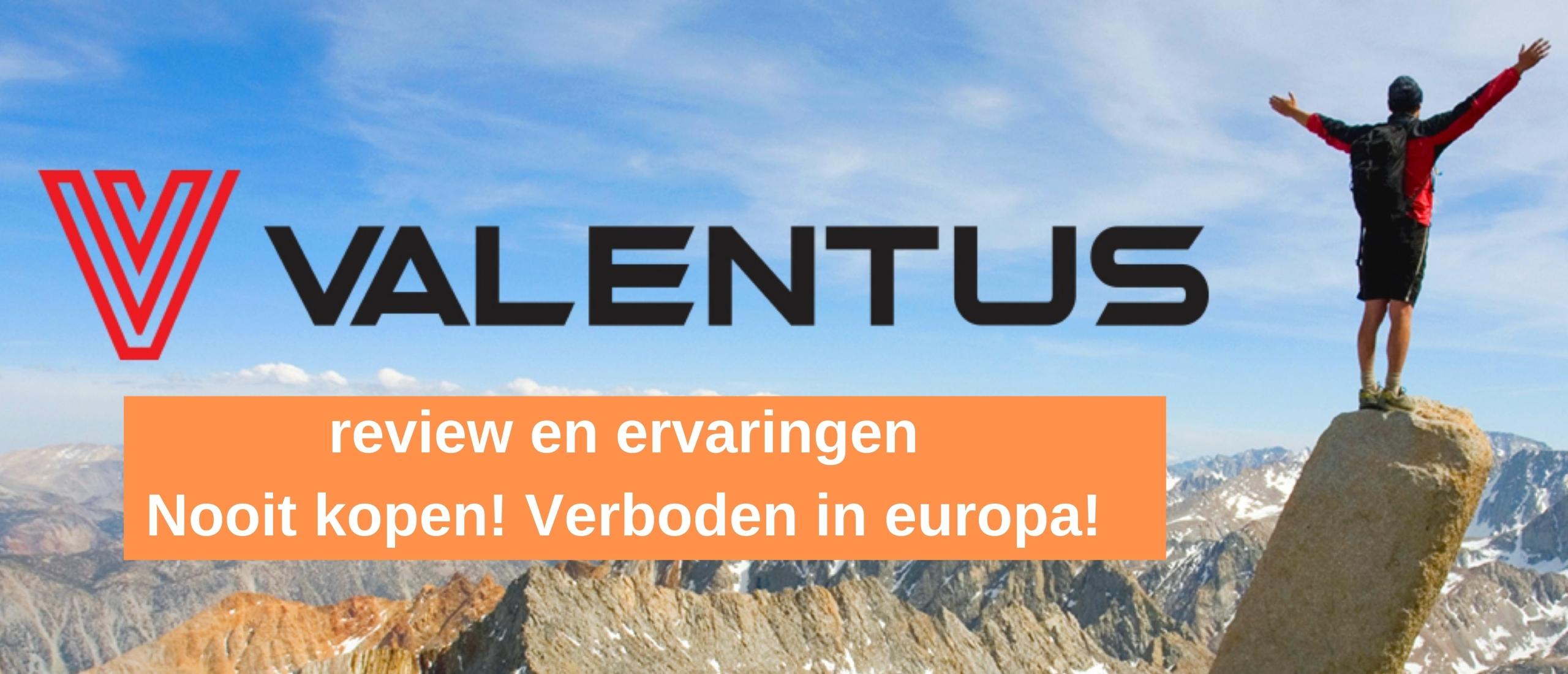 Valentus review-ervaringen. Waarschuwing! Niet gaan kopen!