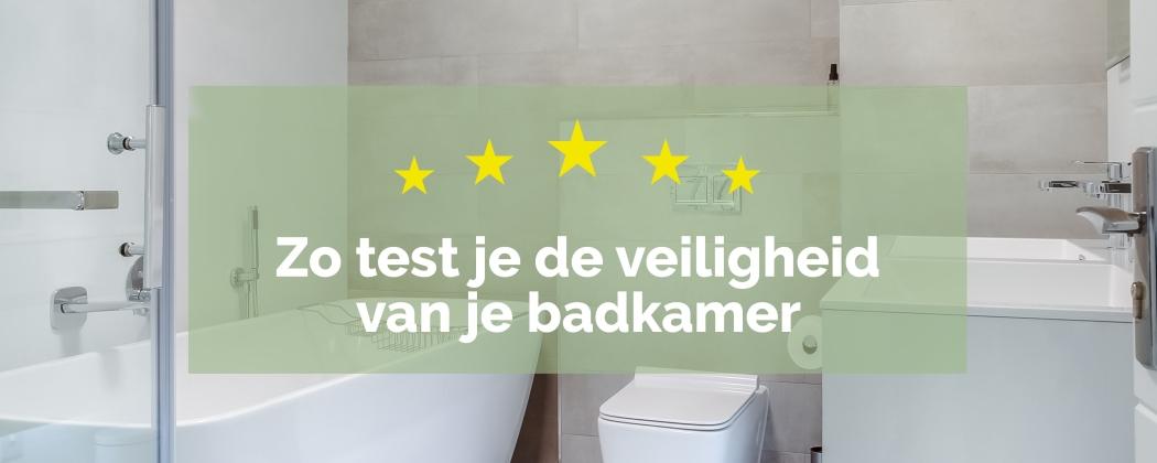 Zo test je de veiligheid van de badkamer