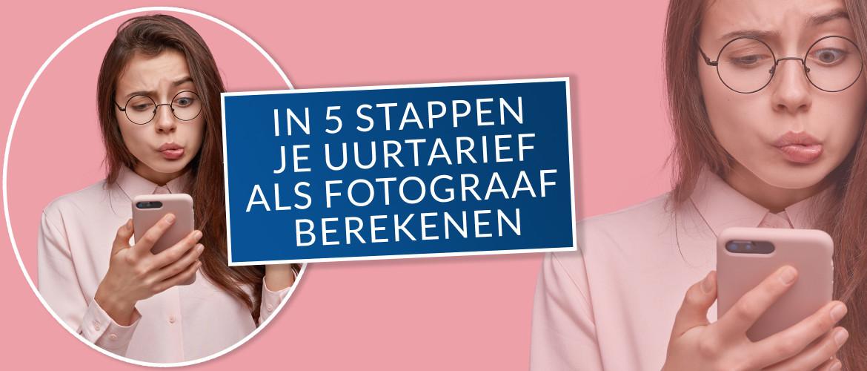 In 5 stappen je uurtarief als fotograaf berekenen