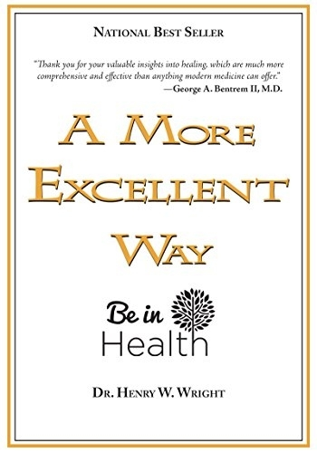 A More Excellent Way, Be in Health dr. henry Wright