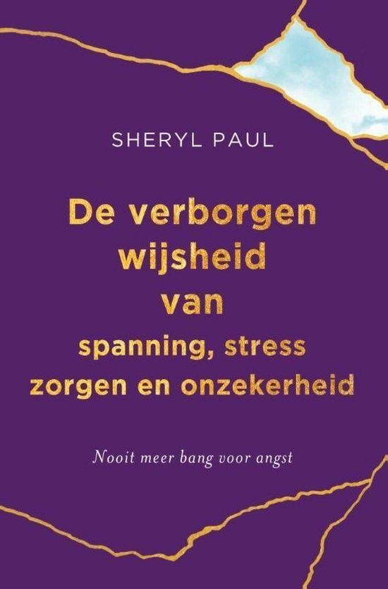 De verborgen wijsheid van spanning, stress, zorgen en onzekerheid Sheryll Paul
