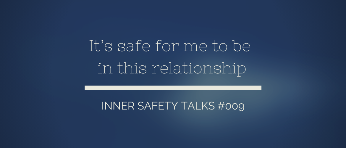 PODCAST #009: It's safe for me to be in this relationship