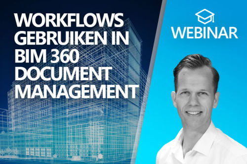 Webinar: Workflows gebruiken in BIM 360 Document Management