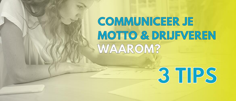 Communiceer juist nu over je motto en drijfveren! Waarom? 3 tips