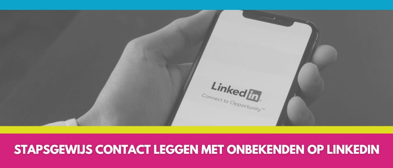 Stapsgewijs contact leggen met onbekenden op LinkedIn