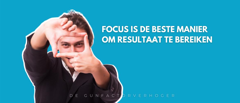 Met focus sluit je niks uit het levert sneller op!