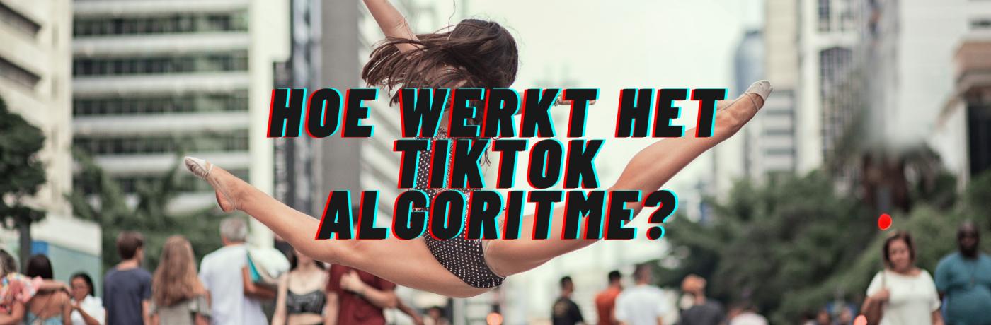Hoe werkt het TikTok algoritme?