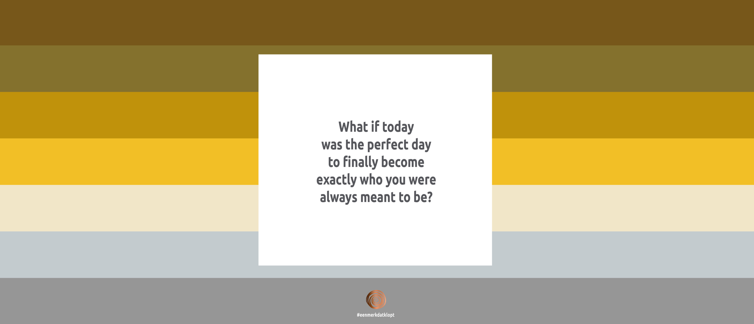 What if today was the perfect day