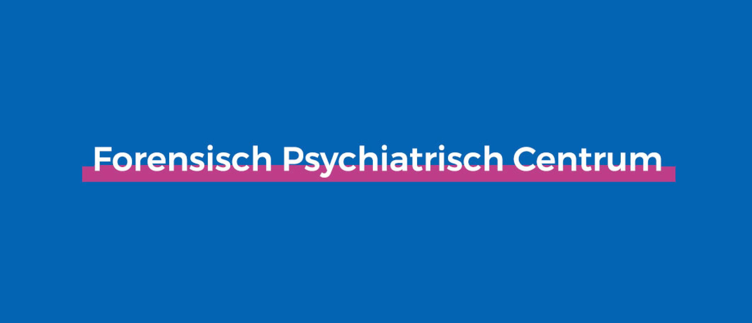 forensisch psychiatrisch centrum