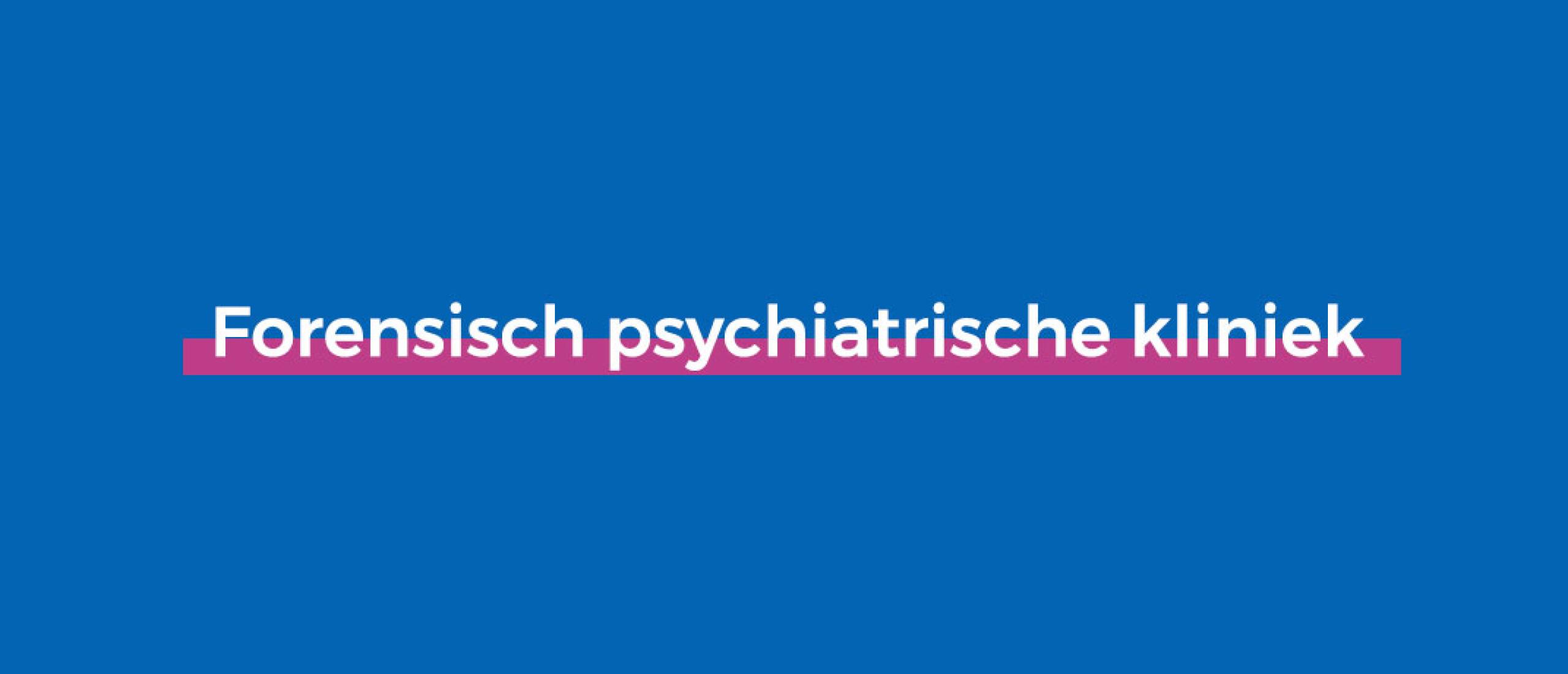 forensisch psychiatrische kliniek