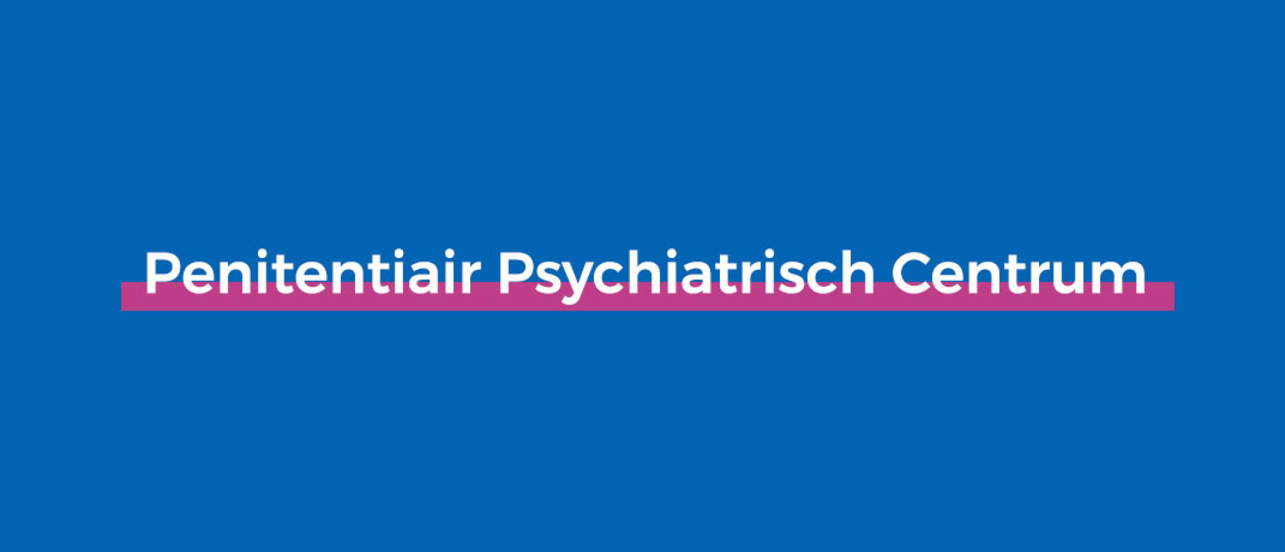 Wat is penitentiair Psychiatrisch Centrum