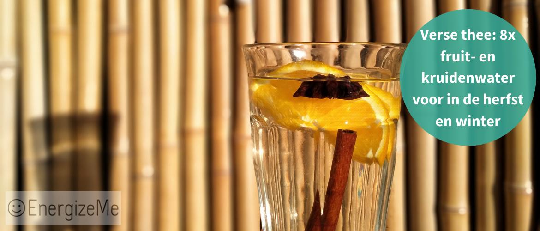 Verse thee: 8x fruit- en kruidenwater voor in de herfst en winter