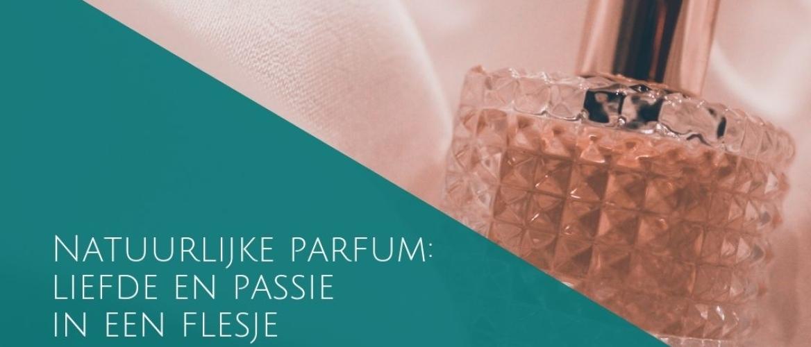 Natuurlijke parfum: liefde en passie in een flesje