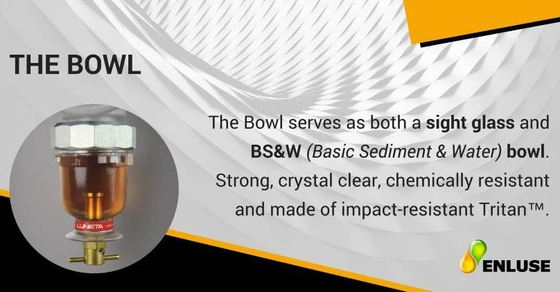 The Bowl serves both as a sight glass and BS&W