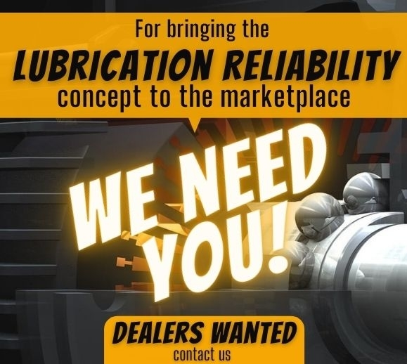 We need dealers for bringing the Lubrication Reliability concept to the marketplace