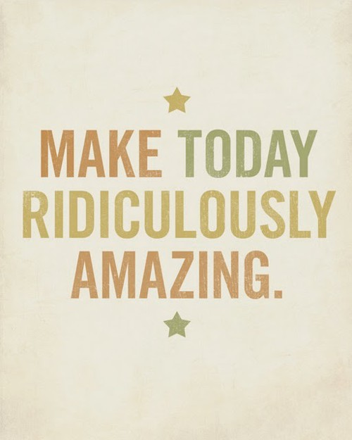 motivational-quotes-make-today-ridiculously-amazing