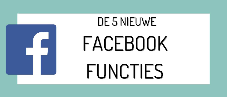 Heb jij de vijf nieuwe Facebook functies al ontdekt?