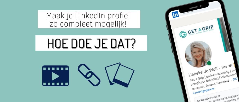 Maak je LinkedIn profiel zo compleet mogelijk, voeg websitelinks, media, video's en meer toe!
