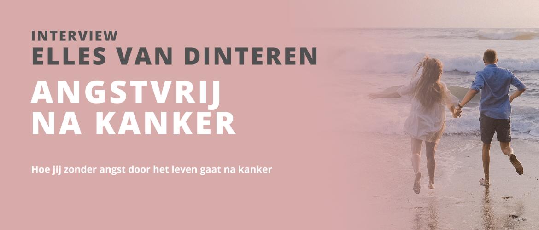Angstvrij na kanker: Elles van Dinteren legt uit hoe zonder angst door het leven kan na kanker