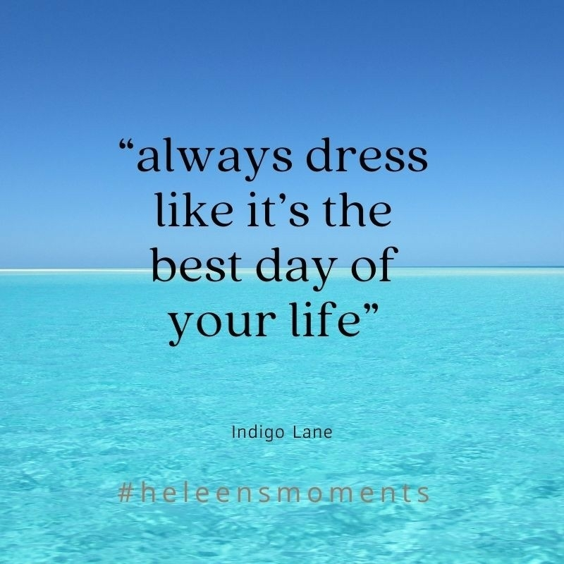 always dress like it's the best day of your life