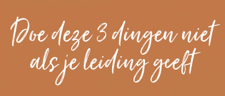 Doe deze 3 dingen niet als je leiding geeft