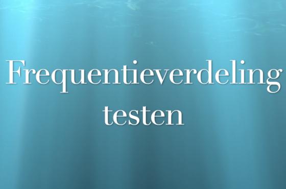 Beschrijvende statistiek - Frequentieverdeling testen