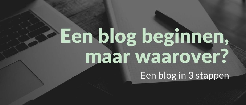Een blog beginnen, maar waarover? Volg deze 3 stappen