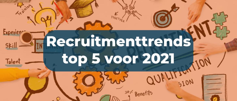 Recruitment trends top 5 voor 2021