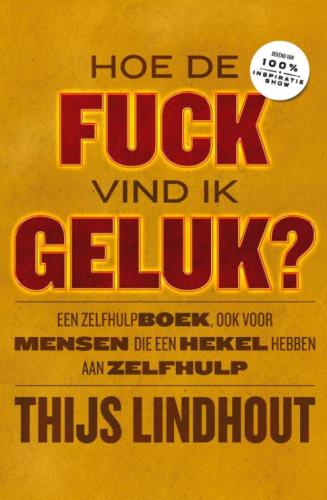 Hoe de FUCK vind ik GELUK? - Thijs Lindhout