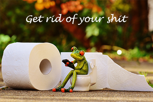get rid of your shit