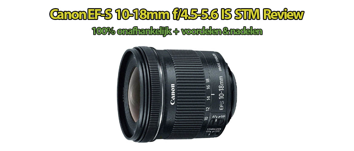 Canon EF-S 10-18mm f/4.5-5.6 IS STM Review
