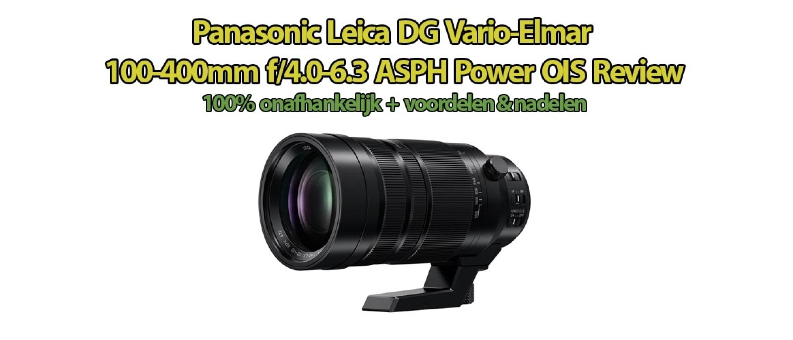 Panasonic Leica DG Vario-Elmar 100-400mm f/4.0-6.3 ASPH Power OIS Review