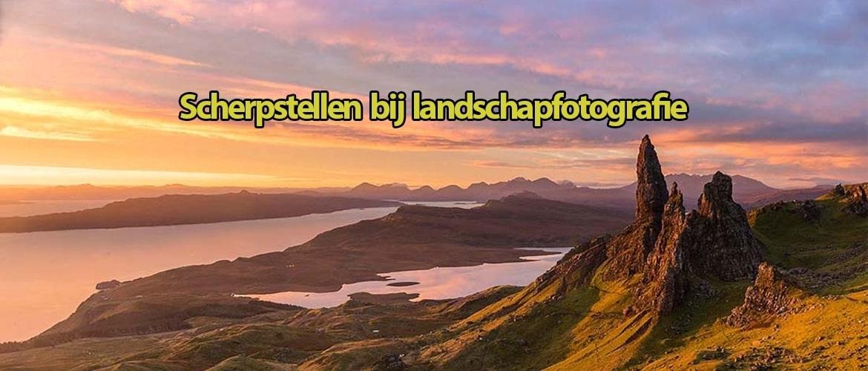 Scherpstellen bij Landschapsfotografie: scherpe foto's
