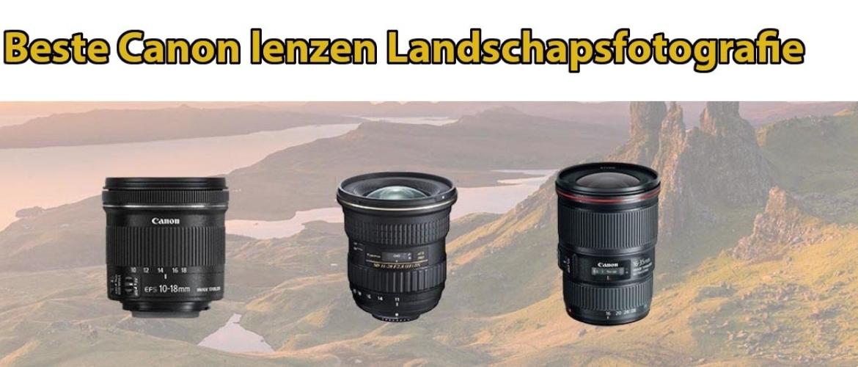 Beste Canon lenzen voor landschapsfotografie