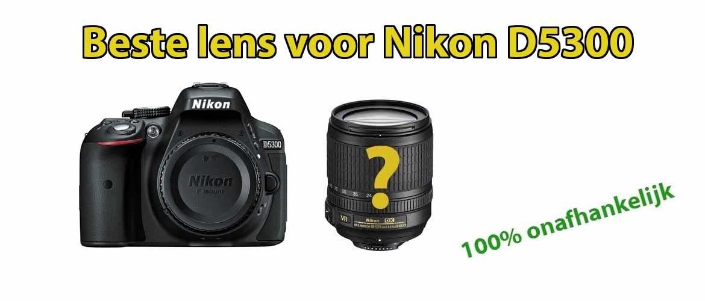 Beste lens voor Nikon D5300