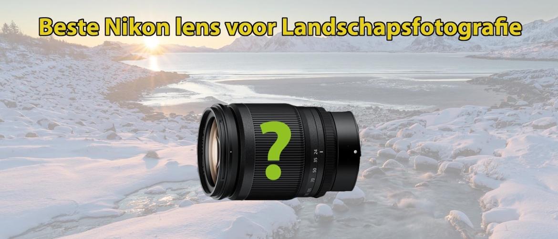Beste Nikon Lenzen voor landschapsfotografie
