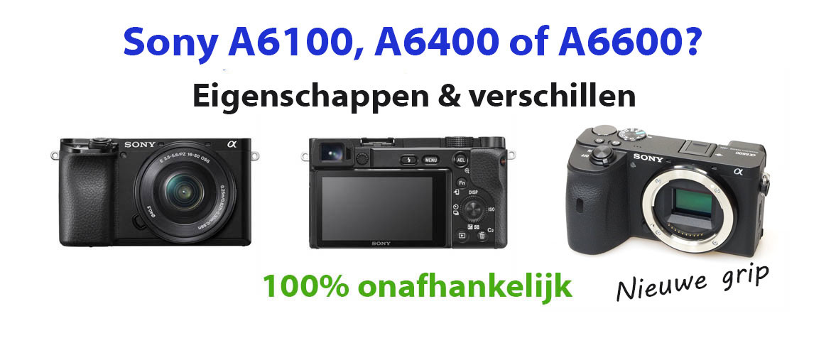 Verschil Sony A6100, A6400 of A6600 systeemcamera