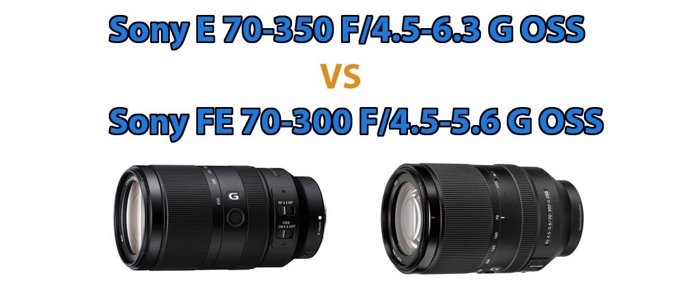 Verschil Sony E 70-350 F/4.5-6.3 G OSS en Sony FE 70-300 F/4.5-5.6 G OSS