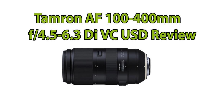Tamron AF 100-400mm f/4.5-6.3 Di VC USD Review