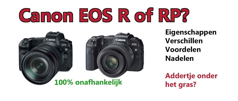 Verschil tussen de Canon EOS R en Canon EOS RP: voordelen & nadelen