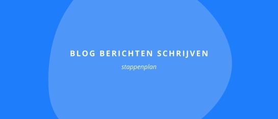 Stappenplan blog berichten schrijven