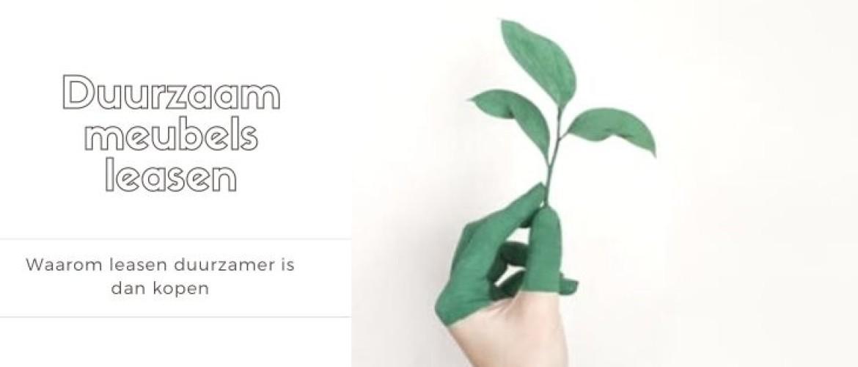 Duurzaam meubels leasen: waarom leasen duurzamer is dan kopen