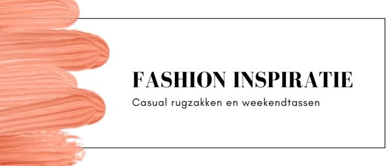 Fashion inspiratie: casual rugzakken en weekendtassen in stijl