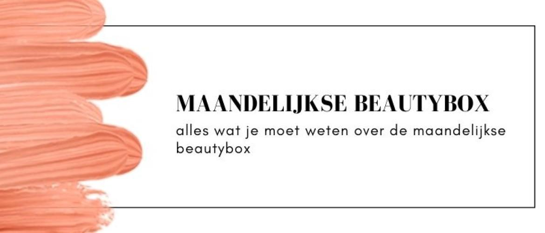 Maandelijkse Beauty Box bestellen? Dit moet je weten!