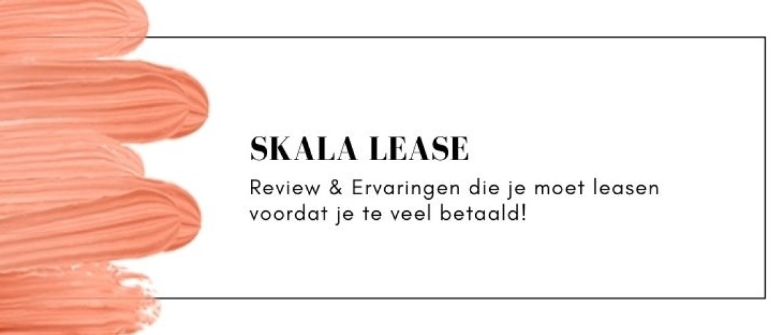 Skala Lease ervaringen: dit moet je weten over huren bij Skala