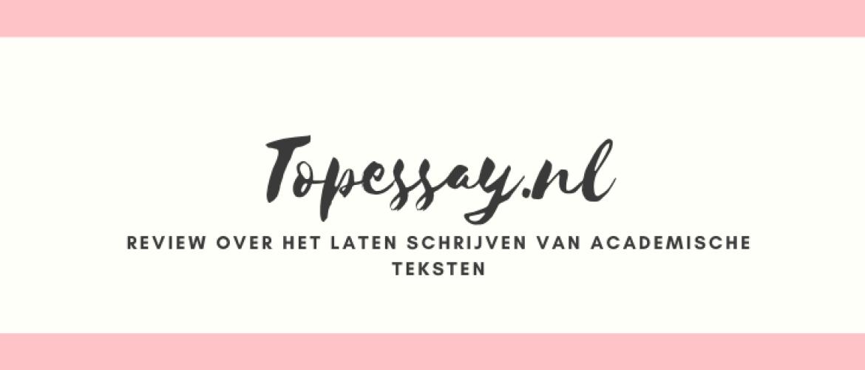 Topessay.nl Review & Ervaringen Academische Teksten Laten Schrijven