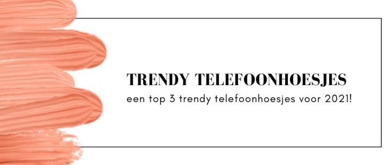 Trendy telefoonhoesjes 2021 2022 voor een betaalbare prijs