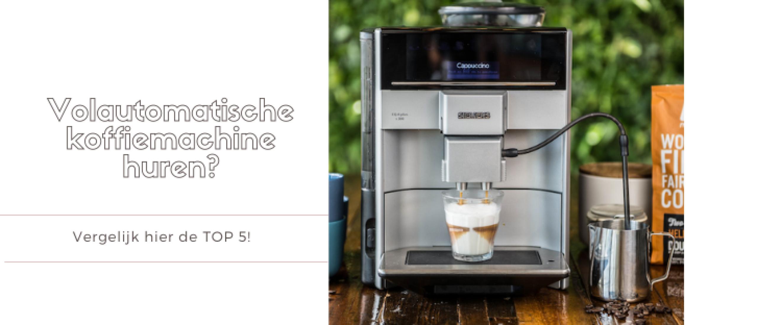 Volautomatische Koffiemachine Huren? Vergelijk 5 Aanbieders