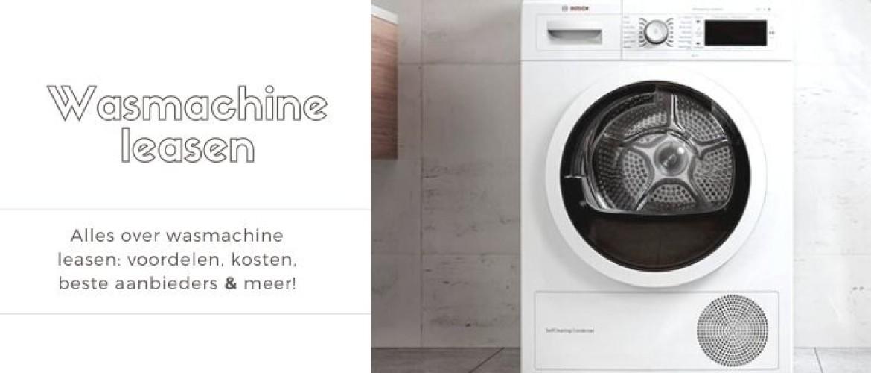 Wasmachine leasen: kosten, voordelen en vergelijking beste aanbieders