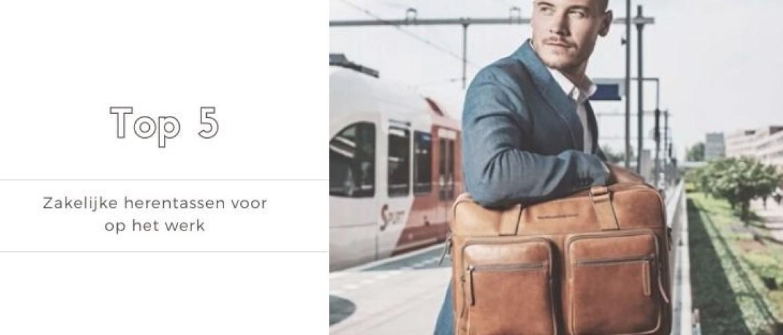 Top 5 zakelijke heren tassen voor op het werk